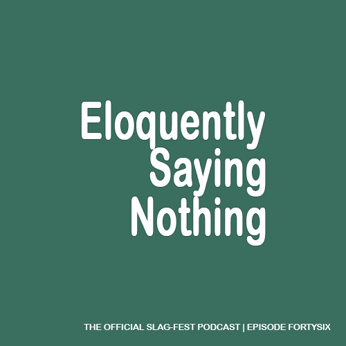 ESN046 : Eloquently Saying Nothing 046