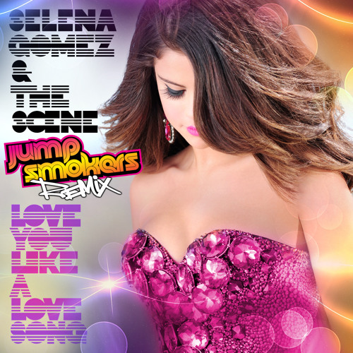 Selena Gomez - Love You Like A Love Song - Jump Smokers Remix