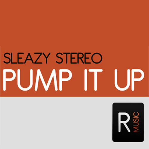 Sleazy Stereo - Pump It Up (Original Mix) OUT NOW!