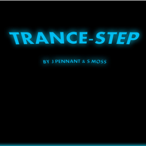 TRANCE-STEP ( COLLABORATION WITH S.MOSS) WORK IN PROGRESS