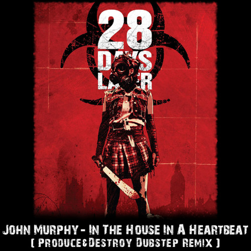 John Murphy - In The House In A Heartbeat (Produce & Destroy Dubstep Remix) *FREE FULL SONG*