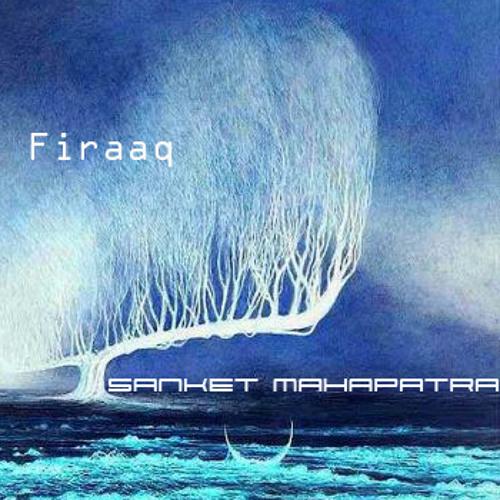 SANKET MAHAPATRA - Firaaq