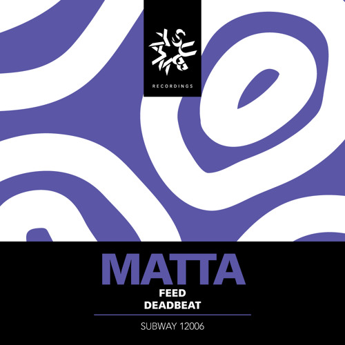Matta - Feed (Subway Records) Out Now on Beatport!!