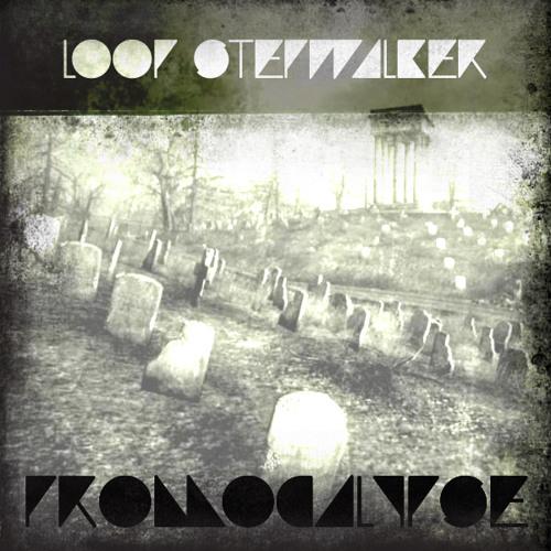 Loop Stepwalker Promocalypse Mix (100% own tracks)