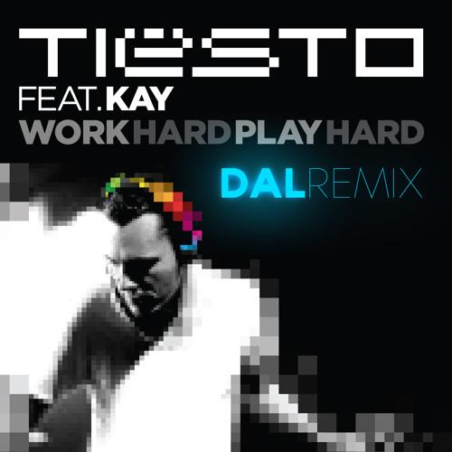 Tiesto - Work Hard Play Hard ( Dal remix )
