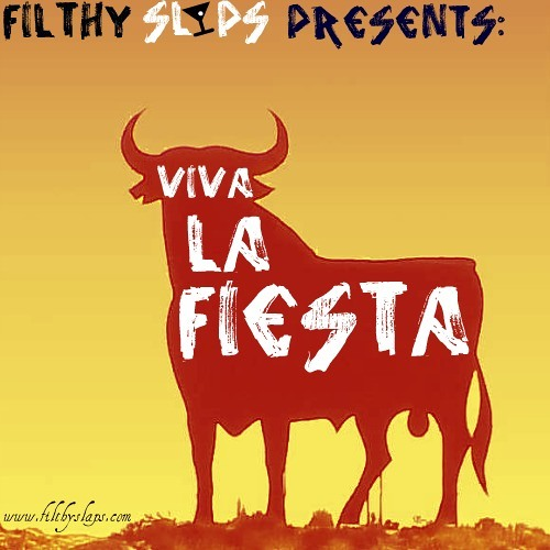 Filthy Slaps Presents: Viva La Fiesta