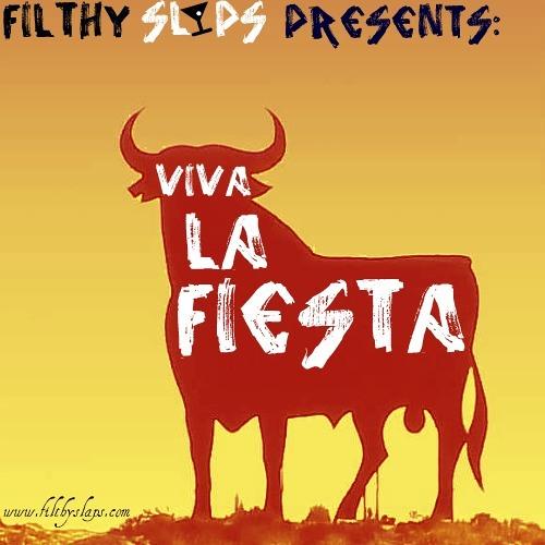 Filthy Slaps Presents: Viva La Fiesta