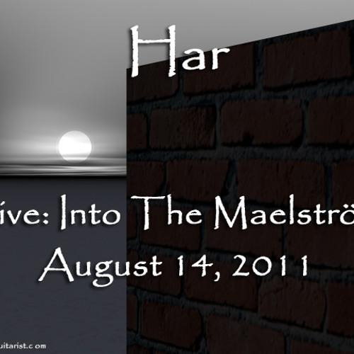 Har LIVE: Into The Maelström, August 14, 2011