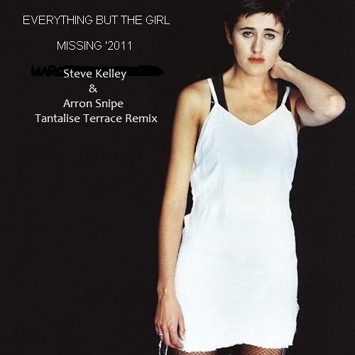 Everything But The Girl - Missing (Steve Kelley & Arron Snipe Tantalise Terrace Remix) **FREE DOWNLOAD**