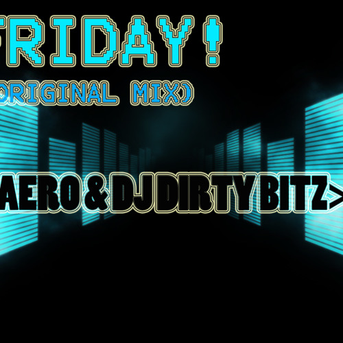 DJ Dirty Bitz & DJ Aero - Friday! (Original Mix) Hard Electro (;