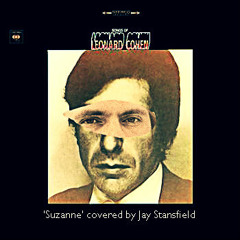 Suzanne by Leonard Cohen (RIP) [Cover by Jay Stansfield]