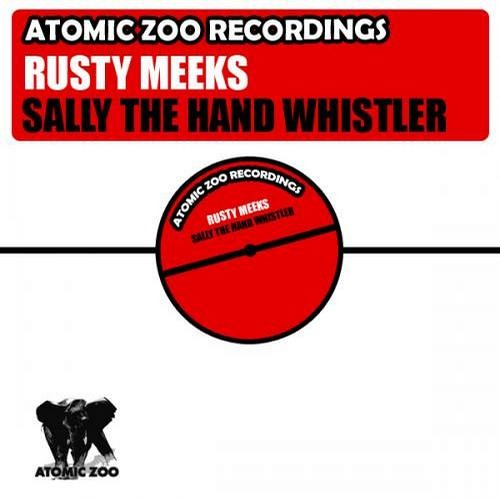 Rusty Meeks - Sally The Hand Whistler - Atomic Zoo Recordings