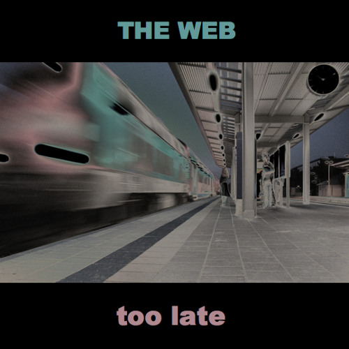 THE WEB - too late (remix)
