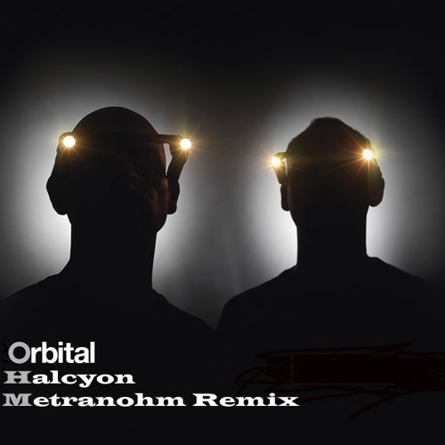 Orbital - Halcyon (Metranohm remix) **Free DL**