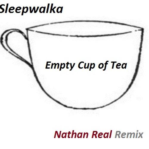 Sleepwalka - Empty Cup Of Tea (Nathan Real Intro Remix) {Free DL}