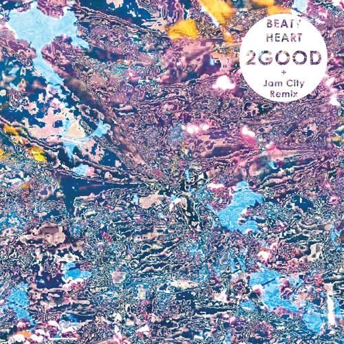 BEATY HEART - 2 Good (Jam City Remix)