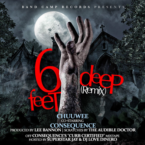 6 Feet Deep Remix by Chuuwee co-starring Consequence