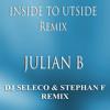 Julian B - Inside To Outside (Dj Seleco & Stephan F Remix)