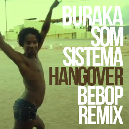 Buraka Som Sistema - Hangover (Bebop Da Ghetto Remix) | FREE DOWNLOAD!!!