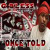 G BLESS - ONCE TOLD PROD BY DJ FACE