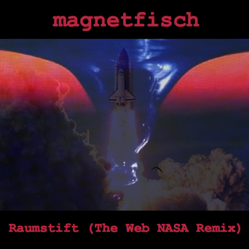 Magnetfisch - Raumstift (THE WEB NASA Remix)