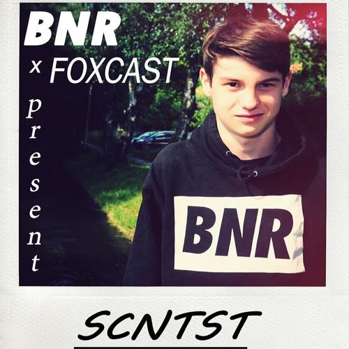 Foxcast x BNR present SCNTST