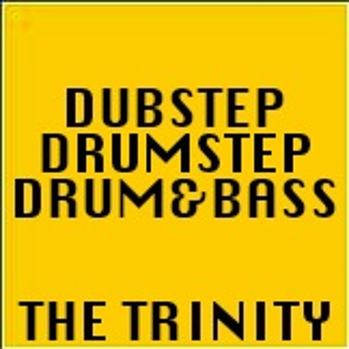 DUBSTEP.DRUMSTEP.DRUM&BASS >THE TRINITY