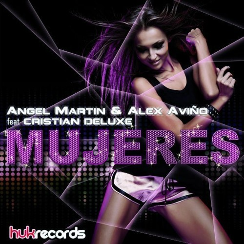 Angel Martin y Alex Avino feat Cristian Deluxe - Mujeres (Original Mix)