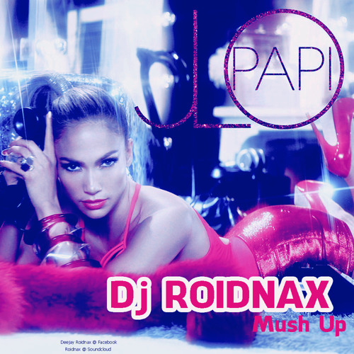 Papi - Jennifer Lopez [DjRoidnax Mash-up]