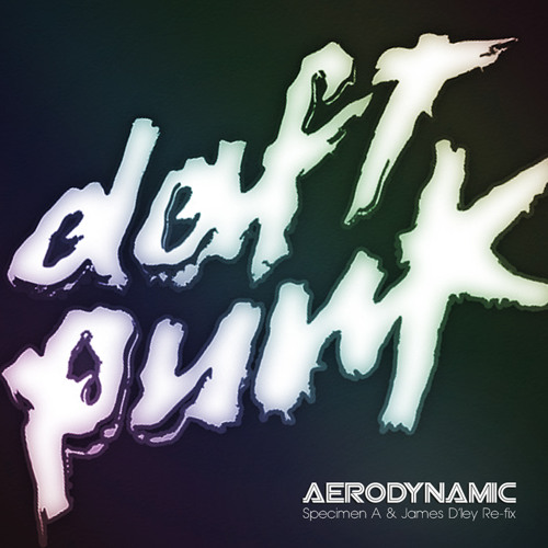 Daft Punk - Aerodynamic (Specimen A & James D'ley Re-fix) FREE DOWNLOAD