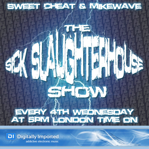 The Sick Slaughterhouse Show by Sweet Cheat & MikeWave (August 2011) (available to download)