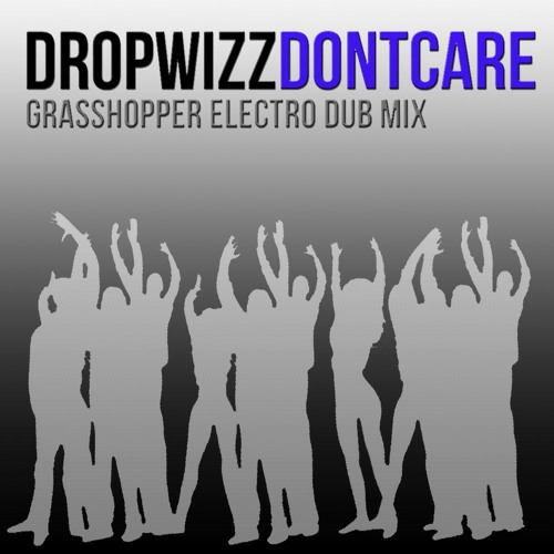 Dropwizz - Don't Care (Grasshopper aka Florian K.'s Electro Dub Mix)