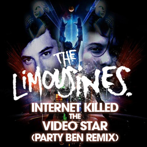 Limousines - Internet Killed the Video Star (Party Ben Remix)