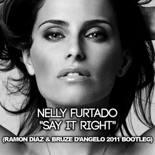 Nelly Furtado - Say It Right (Ramon Diaz & Bruze D'Angelo 2011 Bootleg) Snip