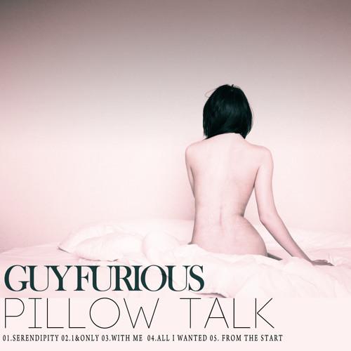 01 Serendipity - Guy Furious, Pillow Talk EP