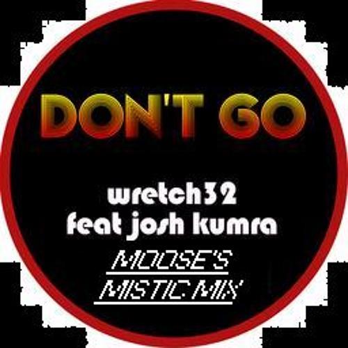Wretch 32 Ft Josh Kumra - Don't Go! (Moose's mistic house re-edit)