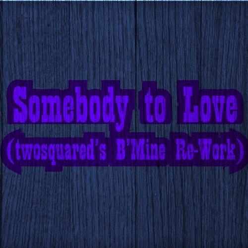 Somebody to Love (2SQRD's B'Mine Remix)