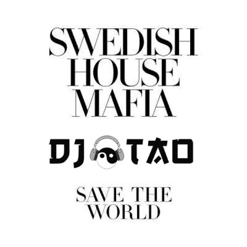 Swedish House Mafia - Save The World (DJ Tao Edit)
