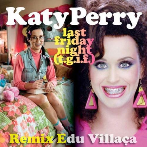 Katy Perry - Last Friday Night (Edu Villaça Remix)