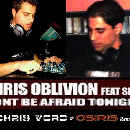 Chris Oblivion Feat. Sissy - Don't Be Afraid Tonight 2011 (Chris Voro vs Osiris Remix) [PREVIEW]