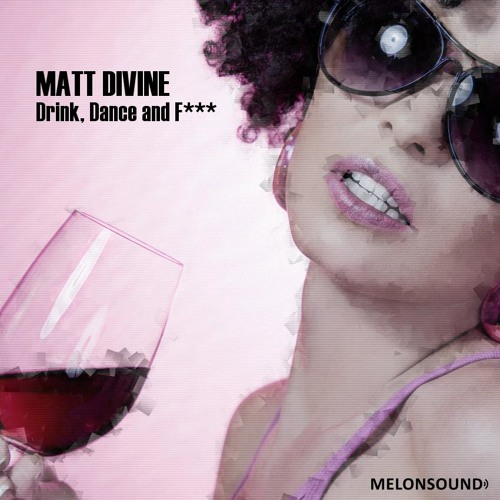 Matt Divine- Drink, Dance and F*** (The Golden Toyz Rmx) - out 21 September  2011 FOR MELONSOUND