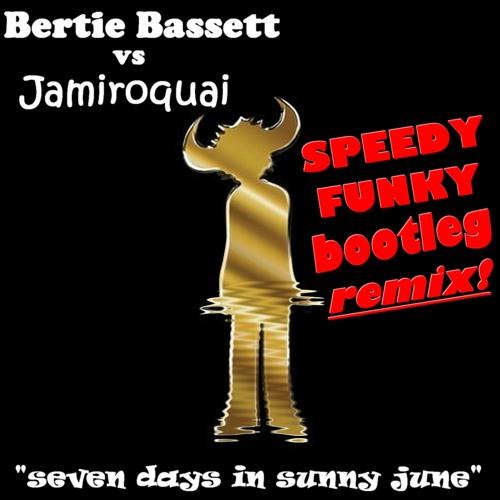 Bertie Bassett vs Jamiroquai - seven days in sunny june (speedy funky bootleg rmx)