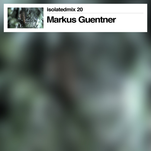 isolatedmix 20 - Markus Guentner: Ten Years of Pop Ambient