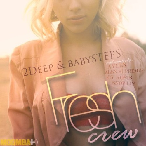 2Deep&BabySTEPS-Fresh Crew (Lex Supreme Moombahmore Remix) *Fresh Crew EP*