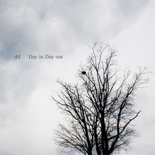dtf / Day in Day out [AY006]
