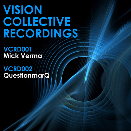Mick Verma / QuestionmarQ - VCRD001 & VCRD002 (Vision Collective Recordings)