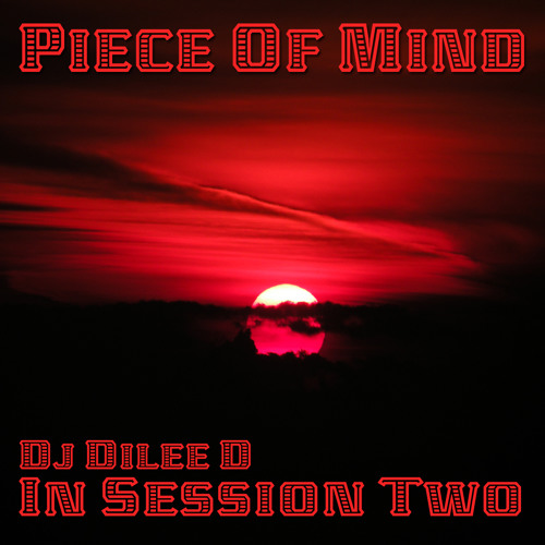 Piece Of Mind Dj Dilee D In Session Two