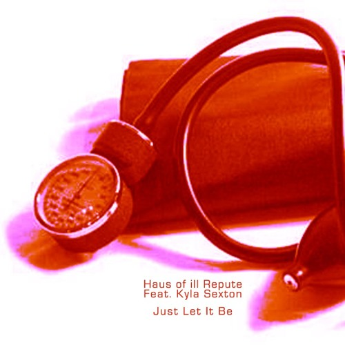 Just Let It Be (Club Mix) - Haus of ill Repute feat. Kyla Sexton