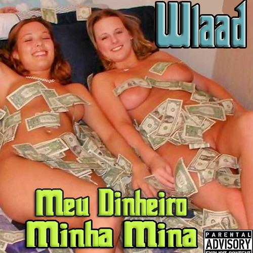 Wlaad - Meu Dinheiro Minha Mina