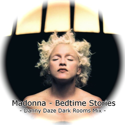 FREE DOWNLOAD: Madonna - Bedtime Stories (Danny Daze Dark Rooms Mix)